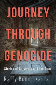 Journey through Genocide : Stories of Survivors and the Dead, Paperback / softback Book