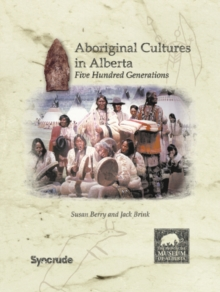 Aboriginal Cultures in Alberta : Five Hundred Generations, Paperback / softback Book