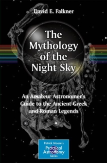 The Mythology of the Night Sky : An Amateur Astronomer's Guide to the Ancient Greek and Roman Legends, Paperback / softback Book