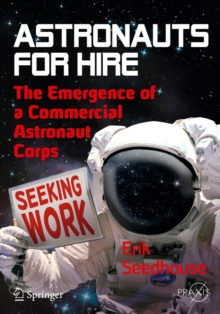 Astronauts For Hire : The Emergence of a Commercial Astronaut Corps, Paperback / softback Book