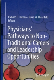 Physicians' Pathways to Non-Traditional Careers and Leadership Opportunities, Paperback Book