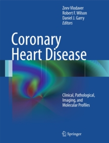 Coronary Heart Disease : Clinical, Pathological, Imaging, and Molecular Profiles, Hardback Book