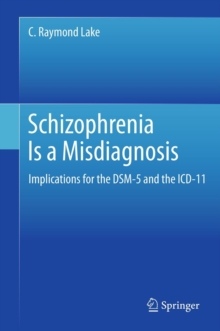 Schizophrenia Is a Misdiagnosis : Implications for the DSM-5 and the ICD-11, Hardback Book