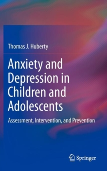 Anxiety and Depression in Children and Adolescents : Assessment, Intervention, and Prevention, Hardback Book