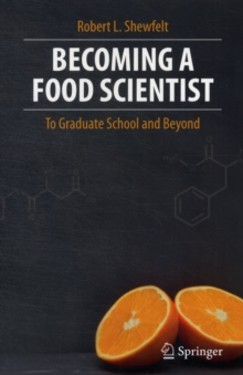 Becoming a Food Scientist : To Graduate School and Beyond, Paperback Book
