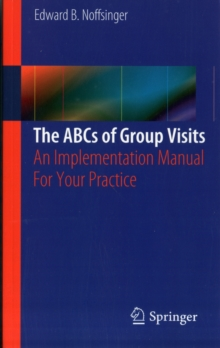 The ABCs of Group Visits : An Implementation Manual For Your Practice, Paperback / softback Book