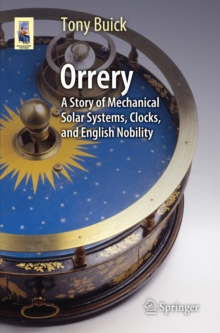 Orrery : A Story of Mechanical Solar Systems, Clocks, and English Nobility, Paperback / softback Book