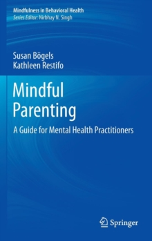 Mindful Parenting : a Guide for Mental Health Practitioners, Hardback Book