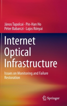 Internet Optical Infrastructure : Issues on Monitoring and Failure Restoration, Hardback Book