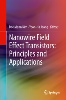 Nanowire Field Effect Transistors: Principles and Applications, Hardback Book