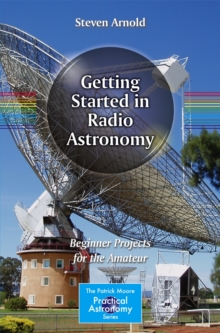 Getting Started in Radio Astronomy : Beginner Projects for the Amateur, Paperback / softback Book