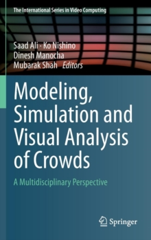Modeling, Simulation and Visual Analysis of Crowds : A Multidisciplinary Perspective, Hardback Book