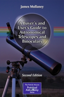 A Buyer's and User's Guide to Astronomical Telescopes and Binoculars, Paperback / softback Book