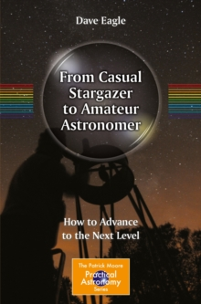 From Casual Stargazer to Amateur Astronomer : How to Advance to the Next Level, Paperback / softback Book