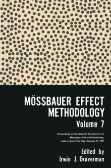 Mossbauer Effect Methodology Volume 7 : Proceedings of the Seventh Symposium on Mossbauer Effect Methodology New York City, January 31, 1971, PDF eBook