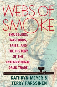 Webs of Smoke : Smugglers, Warlords, Spies, and the History of the International Drug Trade, EPUB eBook