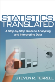Statistics Translated : A Step-by-Step Guide to Analyzing and Interpreting Data, Paperback Book