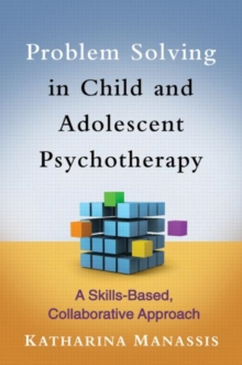Problem Solving in Child and Adolescent Psychotherapy : A Skills-Based, Collaborative Approach, Hardback Book