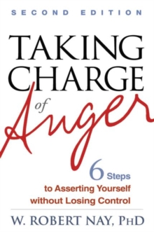 Taking Charge of Anger, Second Edition : Six Steps to Asserting Yourself without Losing Control, Hardback Book