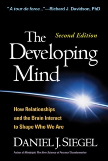 The Developing Mind : How Relationships and the Brain Interact to Shape Who We are, Hardback Book