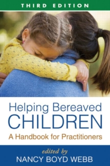 Helping Bereaved Children, Third Edition : A Handbook for Practitioners, Paperback Book