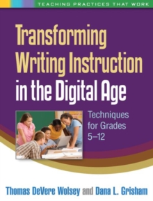 Transforming Writing Instruction in the Digital Age : Techniques for Grades 5-12, Paperback / softback Book