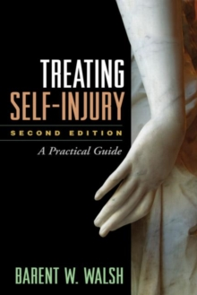 Treating Self-Injury, Second Edition : A Practical Guide, Hardback Book