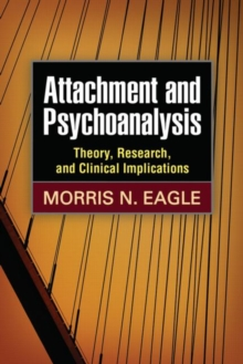 Attachment and Psychoanalysis : Theory, Research, and Clinical Implications, Hardback Book