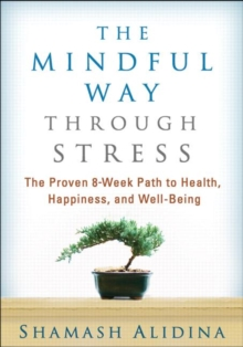 The Mindful Way through Stress : The Proven 8-Week Path to Health, Happiness, and Well-Being, Paperback Book