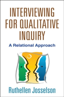 Interviewing for Qualitative Inquiry : A Relational Approach, Paperback / softback Book
