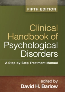 Clinical Handbook of Psychological Disorders, Fifth Edition : A Step-by-Step Treatment Manual, Hardback Book