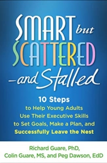 Smart but Scattered--and Stalled : 10 Steps to Help Young Adults Use Their Executive Skills to Successfully Leave the Nest, Paperback / softback Book