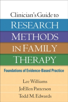 Clinician's Guide to Research Methods in Family Therapy : Foundations of Evidence-Based Practice, Hardback Book