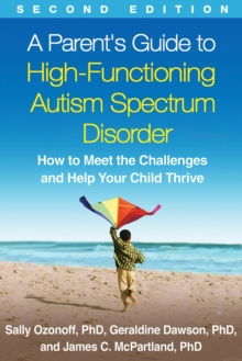 A Parent's Guide to High-Functioning Autism Spectrum Disorder : How to Meet the Challenges and Help Your Child Thrive, Paperback / softback Book