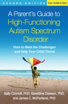 A Parent's Guide to High-Functioning Autism Spectrum Disorder : How to Meet the Challenges and Help Your Child Thrive, Hardback Book