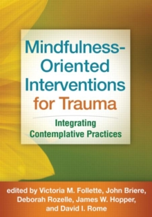 Mindfulness-Oriented Interventions for Trauma : Integrating Contemplative Practices, Hardback Book