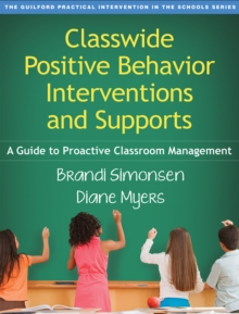 Classwide Positive Behavior Interventions and Supports : A Guide to Proactive Classroom Management, Paperback / softback Book