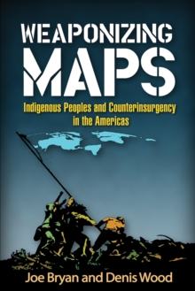 Weaponizing Maps : Indigenous Peoples and Counterinsurgency in the Americas, Paperback / softback Book