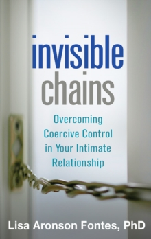 Invisible Chains : Overcoming Coercive Control in Your Intimate Relationship, Paperback / softback Book