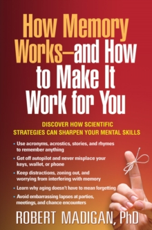 How Memory Works--and How to Make It Work for You, Paperback / softback Book