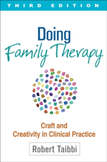 Doing Family Therapy, Third Edition : Craft and Creativity in Clinical Practice, Paperback / softback Book