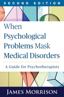 When Psychological Problems Mask Medical Disorders, Second Edition : A Guide for Psychotherapists, Paperback / softback Book