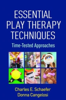 Essential Play Therapy Techniques : Time-Tested Approaches, Paperback Book