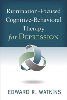 Rumination-Focused Cognitive-Behavioral Therapy for Depression, Hardback Book