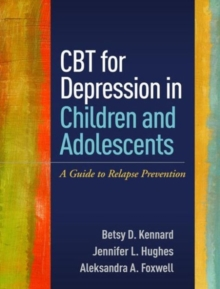 CBT for Depression in Children and Adolescents : A Guide to Relapse Prevention, Paperback Book