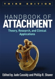 Handbook of Attachment, Third Edition : Theory, Research, and Clinical Applications, Hardback Book