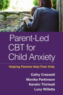 Parent-Led CBT for Child Anxiety : Helping Parents Help Their Kids, Hardback Book