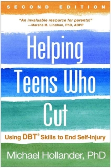 Helping Teens Who Cut, Second Edition : Using DBT (R) Skills to End Self-Injury, Hardback Book