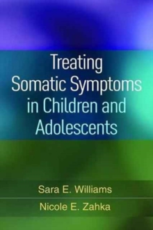 Treating Somatic Symptoms in Children and Adolescents, Hardback Book