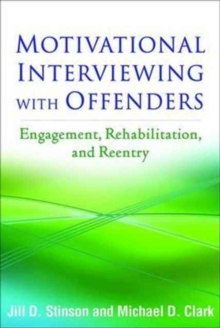 Motivational Interviewing with Offenders : Engagement, Rehabilitation, and Reentry, Paperback / softback Book